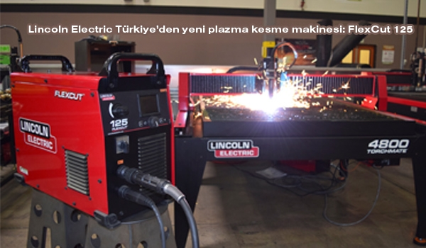 Lincoln Electric Türkiye'den yeni plazma kesme makinesi: FlexCut 125